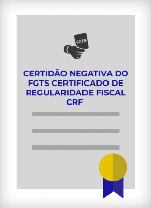 Certidão Negativa do FGTS - Certificado de Regularidade Fiscal - CRF